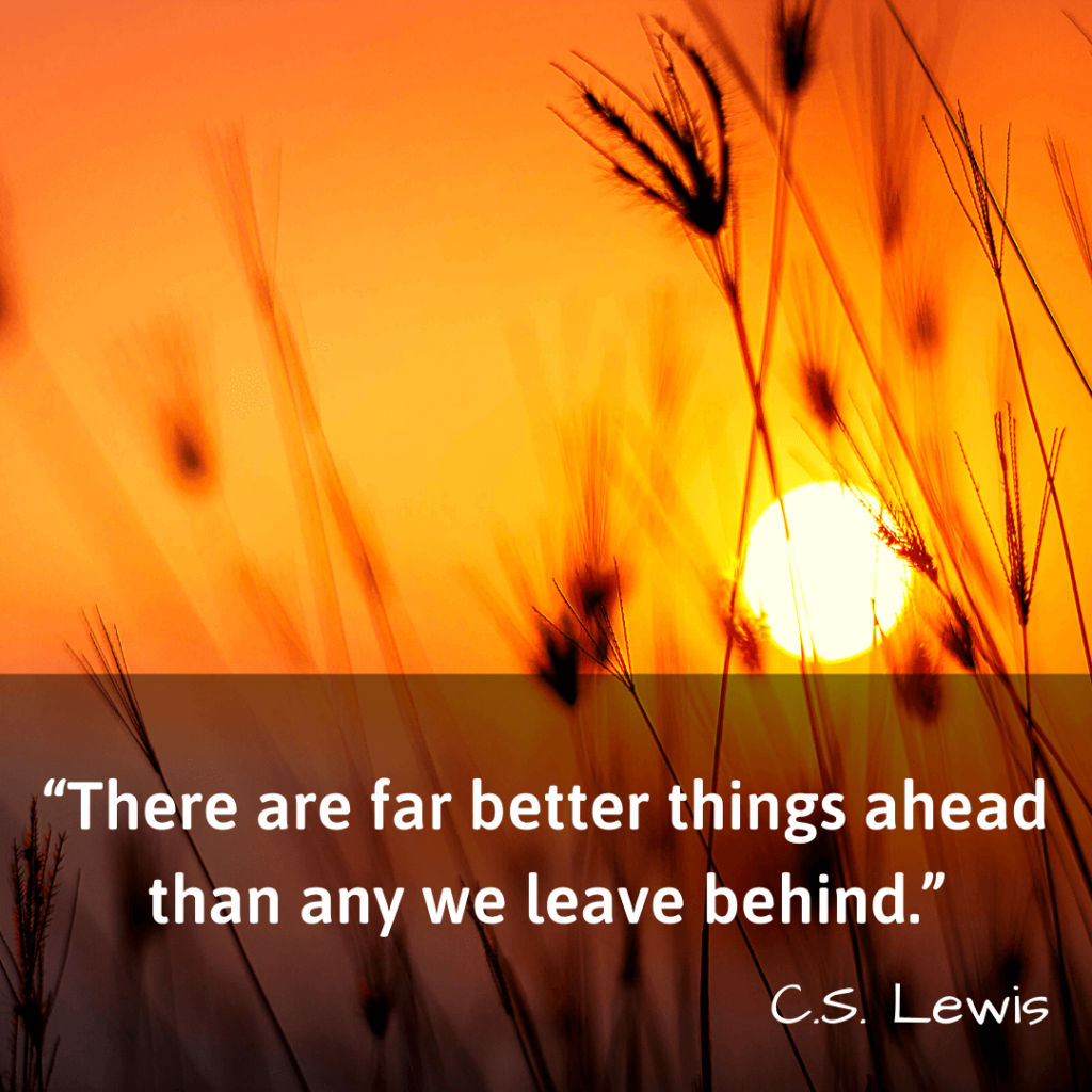 Life Changing Quotes-There are far better things ahead than any we leave behind