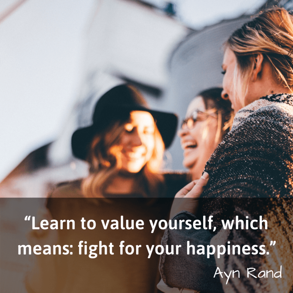 Life Changing Quotes-Learn to value yourself which means fight for your happiness-Ayn Rand