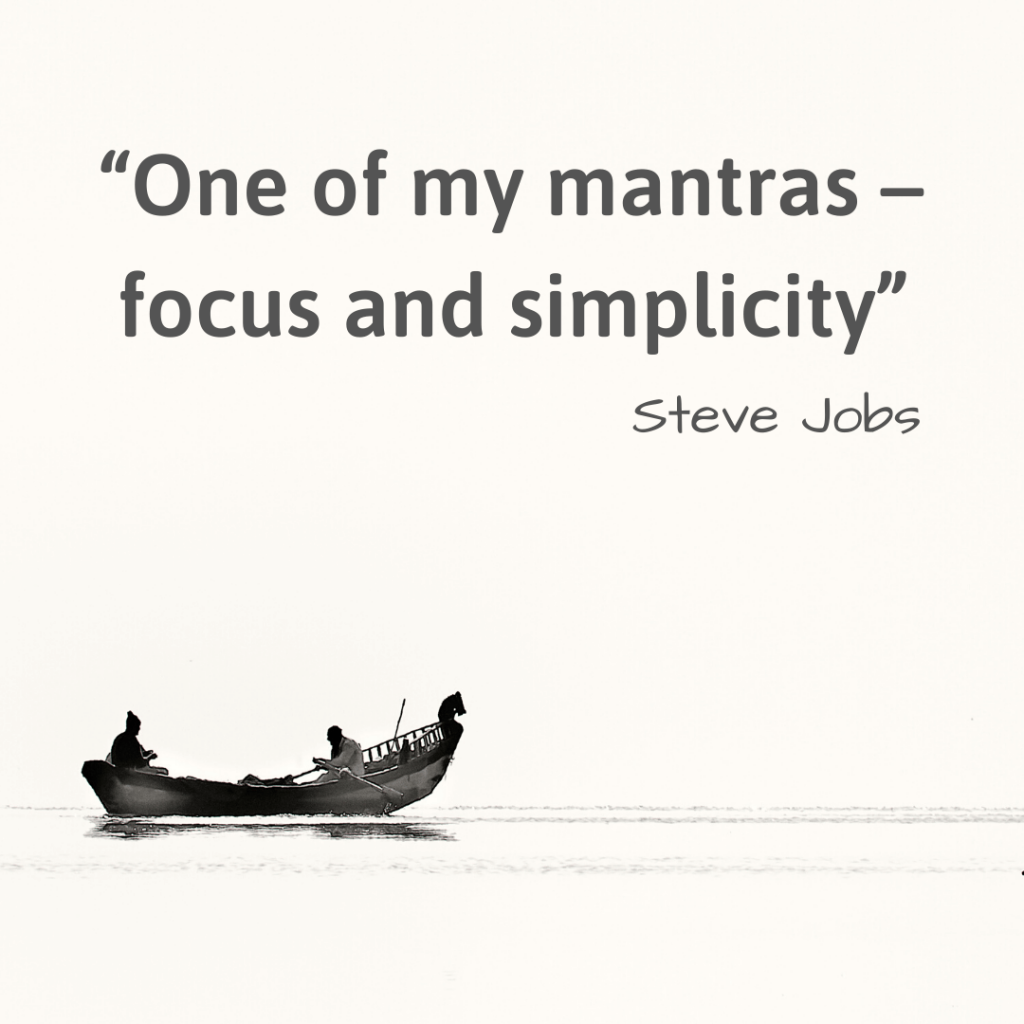 Life Changing Quotes-One of my mantras -focus and simplicity- Steve Jobs