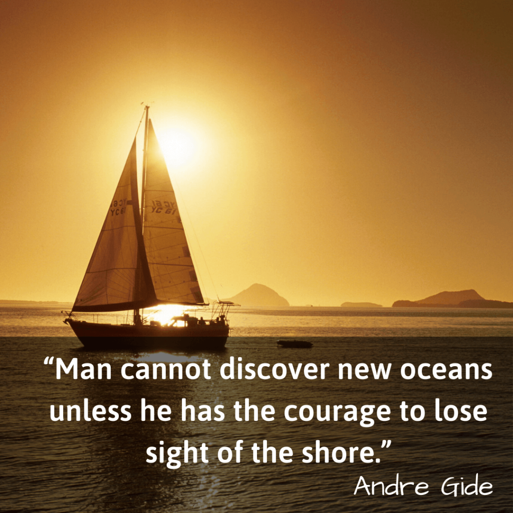 Life Changing Quotes-Man cannot discover new oceans unless he has the courage to lose sight of the shore-Andre Gide